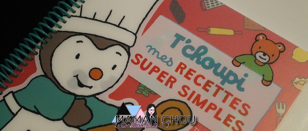 T'choupi mes recettes super simples – Cuisiner à quatre mains